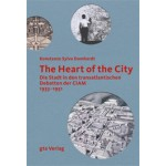 The Heart of the City. Die Stadt in den transatlantischen Debatten der CIAM 1933-1951