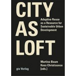 City as Loft. Adaptive Reuse as a Resource for Sustainable Urban Development | Martina Baum, Kees Christiaanse, design Joost Grootens | 9783856763022