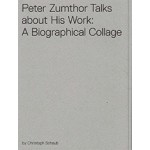 Peter Zumthor Talks about His Work. A Biographical Collage (dvd) | 9783858819154 | CHRISTOPHER SCHAUB | park books