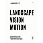 LANDSCAPE VISION MOTION | Landscript 1 | Christophe Girot, Fred Truniger | 9783868592108