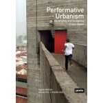 Performative Urbanism. Generating and Designing Urban Space | Sophie Wolfrum, Nikolai Freiherr von Brandis | 9783868593044