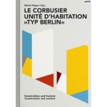 "Le Corbusier: Unité d'habitation ""Typ Berlin"". Construction and Context 