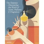 The Essence. Discovering the World of Scent, Perfume & Fragrance | 9783899552553 | gestalten
