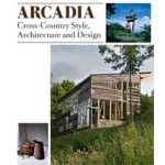 ARCADIA. Cross-Country Style, Architecture and Design | Lukas Feireiss, Robert Klanten, Sven Ehmann | 9783899552577