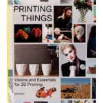 Printing Things. Visions and Essentials for 3D Printing | Claire Warnier, Dries Verbruggen, UNFOLD | 9783899555165