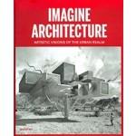 IMAGINE ARCHITECTURE. Artistic Visions of the Urban Realm | Lukas Feireiss, Robert Klanten | 9783899555448
