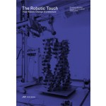 The Robotic Touch. How Robots Change Architecture | Fabio Gramazio, Matthias Kohler, Jan Willmann | 9783906027371