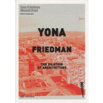 YONA FRIEDMAN. The Dilution of Architecture | Yona Friedman, Manuel Orazi | 9783906027685