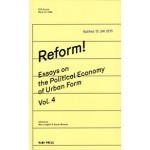 Reform! Essays on The Political Economy of Urban Form Vol.4 | Marc Angélil, Sarah Nichols | 9783944074122