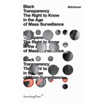 Black Transparency The Right to Know in the Age of Mass Surveillance Metahaven | 9783956790065 | Sternberg Press