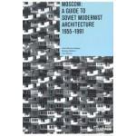 Moscow. A Guide to Modernest Soviet Architecture 1955-1991 | Anna Bronovitskaya, Nikolai Malinin | 9788090671461 | GARAGE