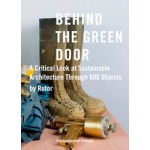 Behind The Green Door. A Critical Look at Sustainable Architecture through 600 Objects by Rotor | Rotor | 9788299937016