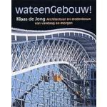 Wat een gebouw! Architectuur en stedenbouw van vandaag en morgen | Klaas de Jong | 9789025738082