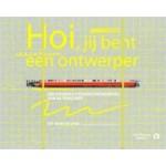 Hoi, jij bent een ontwerper. Een doeboek voor de ontwerpers van de toekomst | 9789047625728 | Annemiek Snelders & Hanna Piksen | Het Nieuwe Instituut
