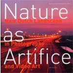 Nature as Artifice. New Dutch Landscape in Photography and Video Art    Maartje van den Heuvel, Tracy Metz   9789056620288