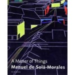 Manuel de Solà-Morales. A Matter of Things | Manuel de Solà-Morales, Kenneth Frampton, Hans Ibelings | 9789056625207