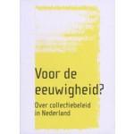 Voor de eeuwigheid? Over collectiebeleid in Nederland | Richard Hermans, Wim Hupperetz, Gitta Luiten, Taco de Neef, Marineke van der Reijden, Astrid Weij | 9789056626495