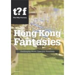 Hong Kong Fantasies. A Visual Expedition into the Future of a World-Class City | The Why Factory, Winy Maas, Tihamér Salij, Bas Kalmeyer | 9789056627645