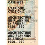 OASE 82. L'Afrique, c'est chic. Architectuur en planning in Afrika 1950-1970 | Johan Lagae, Tom Avermaete, David De Bruijn | 9789056627751