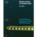 Waterwonen in Nederland. Architectuur en stedenbouw op het water | Anne Loes Nillesen, Jeroen Singelenberg | 9789056627805
