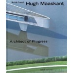 Hugh Maaskant. Architect of Progress | Michelle Provoost | 9789056628031