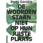 René Daniëls. De woorden staan niet op hun juiste plaats | Roland Groenenboom | 9789056628420