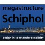 Megastructure Schiphol. Design in Spectacular Simplicity | Koos Bosma | 9789056628529