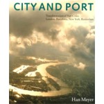 City and Port. Transformation of Port Cities. London, Barcelona, New York and Rotterdam | Han Meyer | 9789057270208
