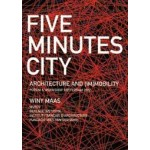 Five Minutes City. Architecture and [im]mobility   Winy Maas, MVRDV   9789059730038