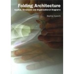 Folding Architecture. Spatial, Structural and Organizational Diagrams | Sophia Vyzoviti | 9789063690595 | BIS