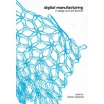 digital manufacturing in design and architecture | Asterios Agkathidis | 9789063692322 | NAi Booksellers