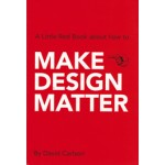 Make design matter. A Little Red Book about how to make design matter! | David Carlson | 9789063693046