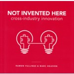 NOT INVENTED HERE. cross-industry innovation | Marc Heleven, Ramon Vullings | 9789063693794