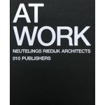 AT WORK. Neutelings Riedijk Architects | Willem Jan Neutelings, Michiel Riedijk, Joost Grootens (design) | 9789064505089