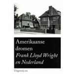 Amerikaanse dromen. Frank Lloyd Wright en Nederland | Herman van Bergeijk | 9789064505935 | 010