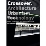 Crossover. Architecture / Urbanism / Technology | Arie Graafland, Leslie Jaye Kavanaugh, Piet Gerards | 9789064506093