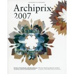 Archiprix 2007. The best Dutch graduation projects - De beste Nederlandse afstudeerplannen