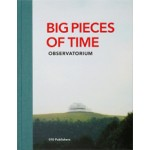 Big Pieces of Time | Observatorium, Geert van de Camp, Andre Dekker, Ruud Reutelingsperger | 9789064506802