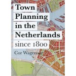 Town Planning in the Netherlands since 1800. Enlightenment Ideas and Geopolitical Realities | Cor Wagenaar | 9789064506826