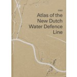 Atlas of the New Dutch Water Defence Line | Rita Brons, Bernard Colenbrander, Joost Grootens (design) | 9789064507120