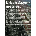 Urban Asymmetries Studies and Projects on Neoliberal Urbanization | Tahl Kaminer, Miguel Robles-Dúran, Heidi Sohn | 9789064507243