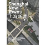 Shanghai New Towns. Searching for community and identity in a sprawling metropolis | Harry den Hartog, Li Xiangning, Jiang Jun, Laurence Liauw, Mari Fujita, Marijn Nieuwenhuis, Zhou Jing | 9789064507359