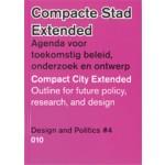 Compacte stad Extended. Agenda voor toekomstig beleid, onderzoek en ontwerp. Design and Politics #4 | Luuk Boelens, Henk Ovink, Hanna Lára Pálsdóttir, Elien Wierenga | 9789064507472