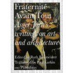 Fraternité Avant Tout. Asger Jorn's writings on art and architecture, 1938-1958 | Ruth Baumeister | 9789064507601