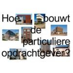 Hoe bouwt de particuliere opdrachtgever? | Jutta Hinterleitner, Jacqueline Tellinga, Joost Grootens (design) | 9789064507816
