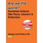 Are we the world? Randstad Holland, São Paulo, Istanbul & Rotterdam. Design and Politics #6