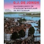 G.J. de Jongh. Havenbouwer en stadsontwikkelaar in Rotterdam