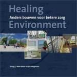 Healing Environment. Anders bouwen voor betere zorg | Noor Mens, Cor Wagenaar | 9789068685138