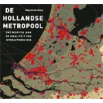 De Hollandse metropool. Ontwerpen aan de kwaliteit van interactiemilieus | Maurits de Hoog | 9789068685893