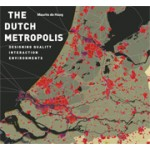 The Dutch metropolis. Designing quality interaction environments | Maurtis de Hoog | 9789068685992